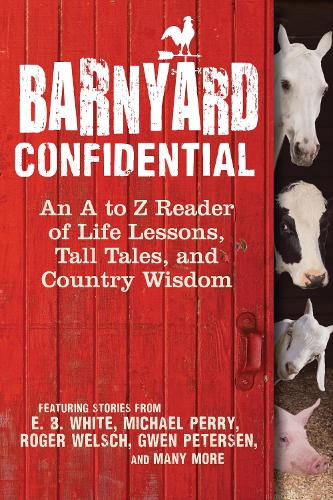 Barnyard Confidential: An A to Z Reader of Life Lessons, Tall Tales, and Country Wisdom (Hardback)
