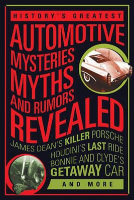 History'S Greatest Automotive Mysteries, Myths, and Rumors Revealed: James Dean's Killer Porsche, Nascar's Fastest Monke (Hardback)