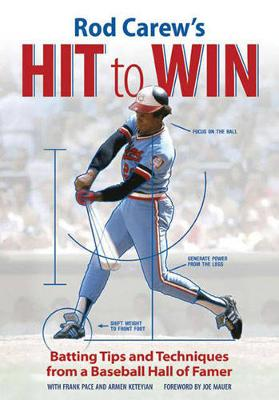 Rod Carew's Hit to Win: Batting Tips and Techniques from a Baseball Hall of Famer (Paperback)