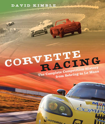 Corvette Racing: The Complete Competition History from Sebring to Le Mans (Hardback)
