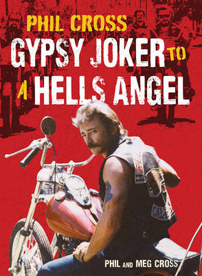 Phil Cross: Gypsy Joker to a Hells Angel (Hardback)