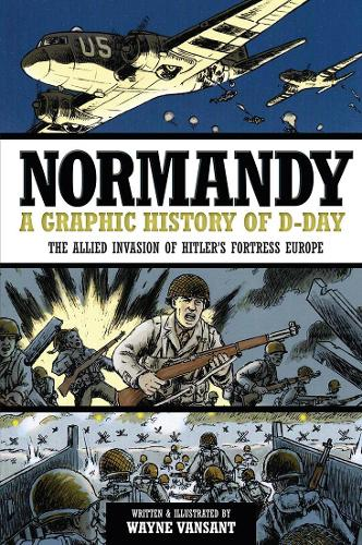 Normandy: A Graphic History of D-Day, the Allied Invasion of Hitler's Fortress Europe (Paperback)