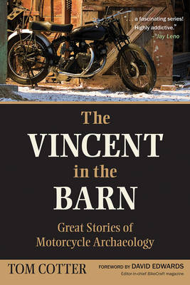 The Vincent in the Barn: Great Stories of Motorcycle Archaeology (Paperback)