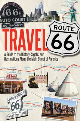 Travel Route 66: A Guide to the History, Sights, and Destinations Along the Main Street of America (Paperback)
