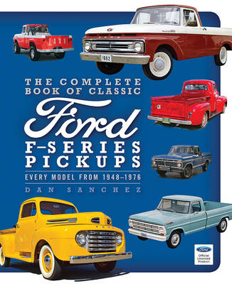 The Complete Book of Classic Ford F-Series Pickups: Every Model from 1948-1976 (Hardback)