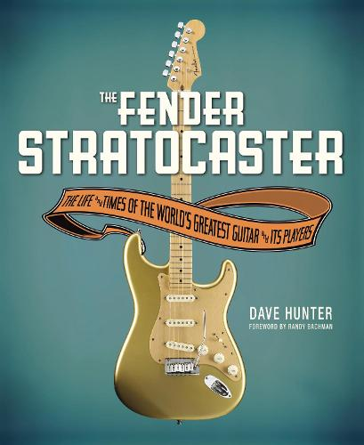 The Fender Stratocaster: The Life & Times of the World's Greatest Guitar & Its Players (Hardback)