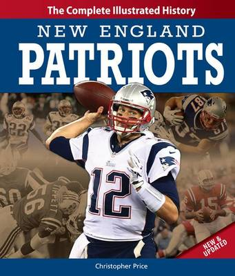 New England Patriots New & Updated Edition: The Complete Illustrated History (Hardback)