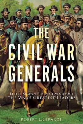 The Civil War Generals: Comrades, Peers, Rivals-in Their Own Words (Hardback)