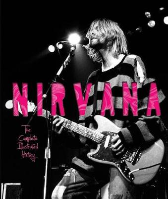 Nirvana: The Complete Illustrated History (Hardback)