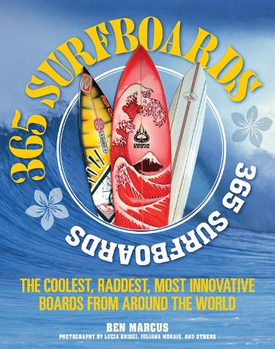 365 Surfboards: The Coolest, Raddest, Most Innovative Boards from Around the World (Paperback)