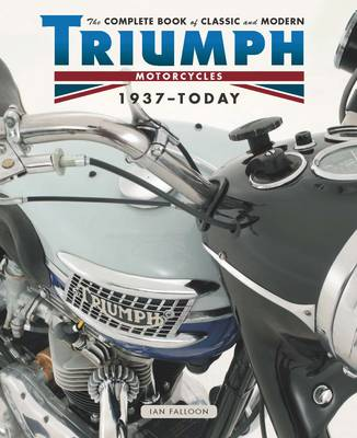 The Complete Book of Classic and Modern Triumph Motorcycles 1936-Today (Hardback)