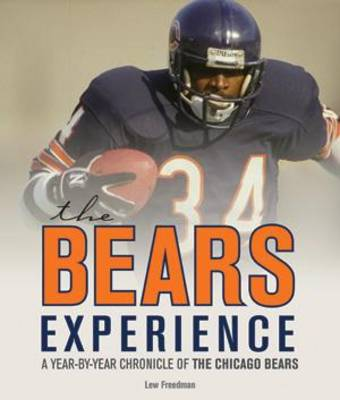 The Bears Experience: A Year-by-Year Chronicle of the Chicago Bears (Hardback)