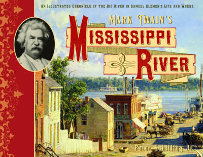 Mark Twain's Mississippi River: An Illustrated Chronicle of the Big River in Samuel Clemens's Life and Works (Hardback)