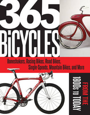 365 Bicycles and Gear: Boneshakers, Racing Bikes, Road Bikes, Single-Speeds, Mountain Bikes, and More: from the 1800s to Today (Paperback)