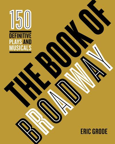 The Book of Broadway: The 150 Definitive Plays and Musicals (Hardback)