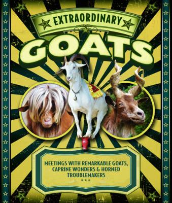 Extraordinary Goats: Meetings with Remarkable Goats, Caprine Wonders & Horned Troublemakers (Hardback)