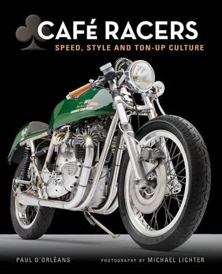 Cafe Racers: Speed, Style, and Ton-Up Culture (Hardback)