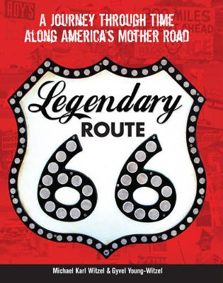 Legendary Route 66: A Journey Through Time Along America's Mother Road (Paperback)