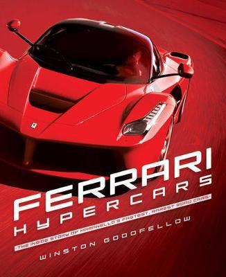 Ferrari Hypercars: The Inside Story of Maranello's Fastest, Rarest Road Cars (Hardback)