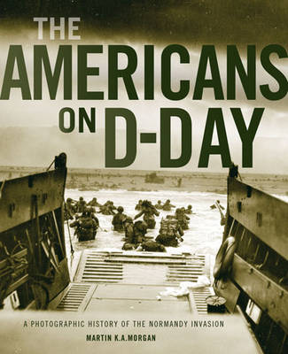 The Americans on D-Day: A Photographic History of the Normandy Invasion (Hardback)