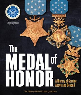 The Medal of Honor: A History of Service Above and Beyond (Hardback)
