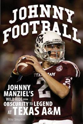 Johnny Football: Johnny Manziel's Wild Ride from Obscurity to Legend at Texas A&M (Paperback)