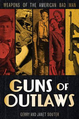 Guns of Outlaws: Weapons of the American Bad Man (Hardback)