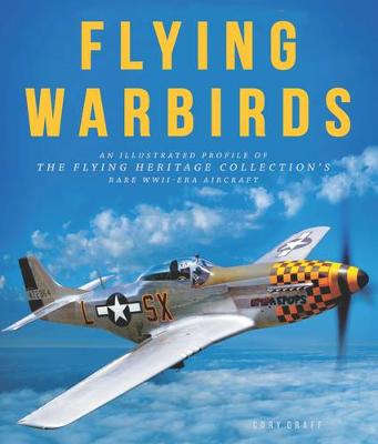 Flying Warbirds: An Illustrated Profile of the Flying Heritage Collection's Rare WWII-Era Aircraft (Hardback)
