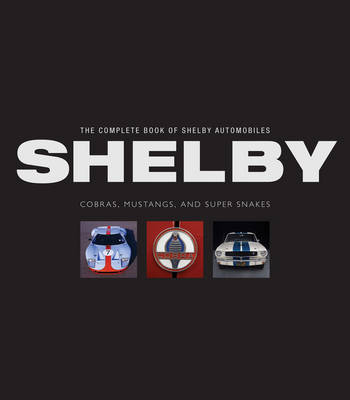 The Complete Book of Shelby Automobiles: Cobras, Mustangs, and Super Snakes (Hardback)