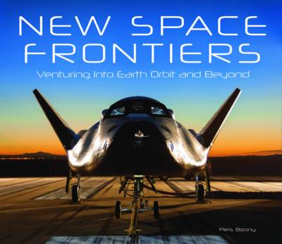 New Space Frontiers: Venturing into Earth Orbit and Beyond (Hardback)