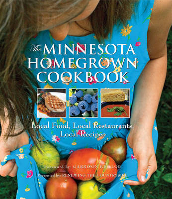 The Minnesota Homegrown Cookbook: Local Food, Local Restaurants, Local Recipes - Homegrown Cookbooks (Hardback)