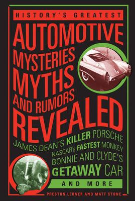 History's Greatest Automotive Mysteries, Myths, and Rumors Revealed: James Dean's Killer Porsche, NASCAR's Fastest Monkey, Bonnie and Clyde's Getaway Car, and More (Paperback)