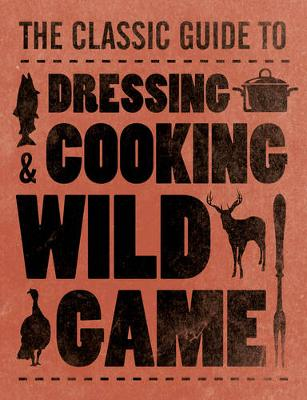Dressing & Cooking Wild Game (Paperback)