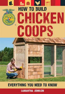 How to Build Chicken Coops: Everything You Need to Know (Paperback)