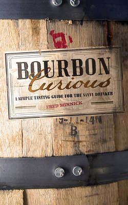 Bourbon Curious: A Simple Tasting Guide for the Savvy Drinker (Hardback)