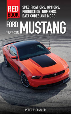 Ford Mustang Red Book 1964 1/2-2015: Specifications, Options, Production Numbers, Data Codes and More (Paperback)