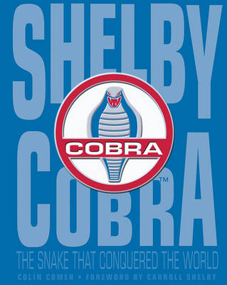 Shelby Cobra: The Snake That Conquered the World (Hardback)