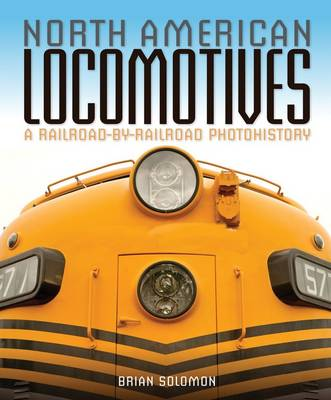 North American Locomotives: A Railroad-by-Railroad Photohistory (Paperback)