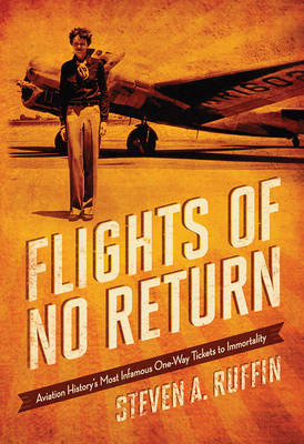 Flights of No Return: Aviation History's Most Infamous One-Way Tickets to Immortality (Hardback)