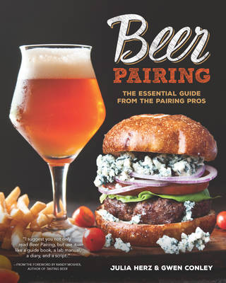 Beer Pairing: The Essential Guide to Tasting, Matching, and Enjoying Beer and Food (Hardback)