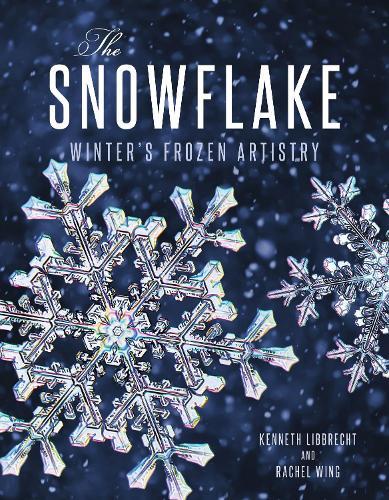 The Snowflake: Winter's Frozen Artistry (Hardback)