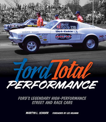 Ford Total Performance: Ford'S Legendary High-Performance Street and Race Cars (Hardback)