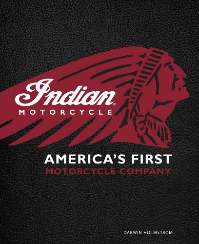Indian Motorcycle(R): America's First Motorcycle Company (Hardback)