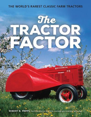 The Tractor Factor: The World's Rarest Classic Farm Tractors (Hardback)
