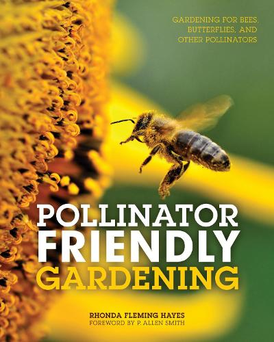 Pollinator Friendly Gardening: Gardening for Bees, Butterflies, and Other Pollinators (Paperback)