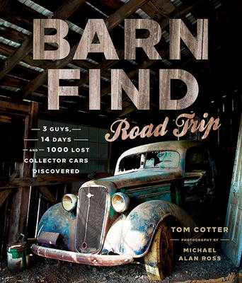 Barn Find Road Trip: 3 Guys, 14 Days and 1000 Lost Collector Cars Discovered (Hardback)
