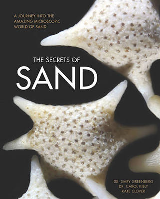 The Secrets of Sand: A Journey into the Amazing Microscopic World of Sand (Hardback)