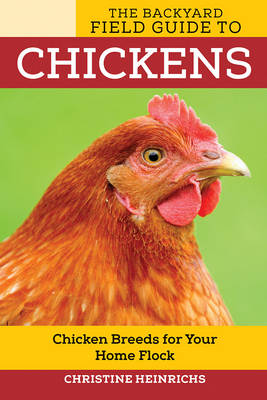 The Backyard Field Guide to Chickens: Chicken Breeds for Your Home Flock (Paperback)