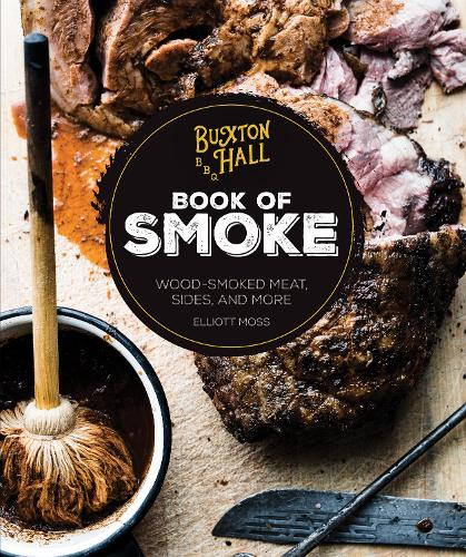 Buxton Hall Barbecue's Book of Smoke: Wood-Smoked Meat, Sides, and More (Hardback)