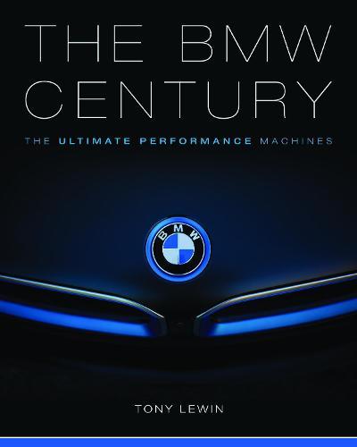 The BMW Century: The Ultimate Performance Machines (Hardback)